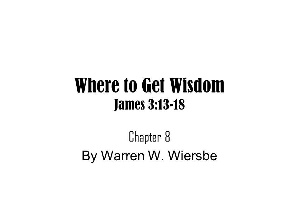 Where to Get Wisdom James 3:13-18