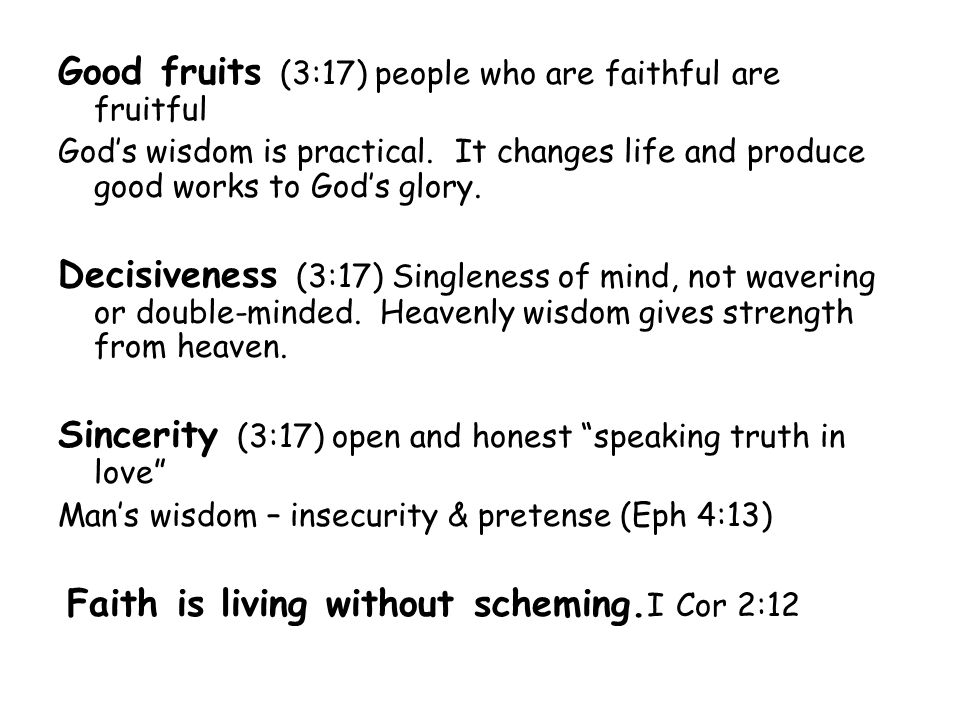 Good fruits (3:17) people who are faithful are fruitful