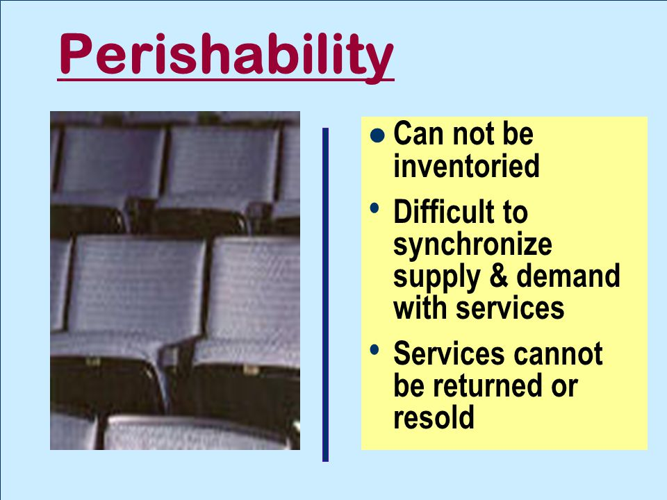 Perishability Can not be inventoried