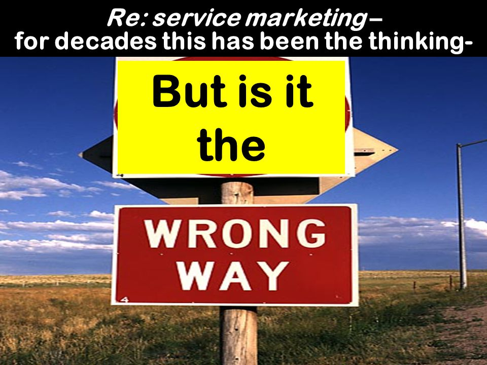 Re: service marketing – for decades this has been the thinking-