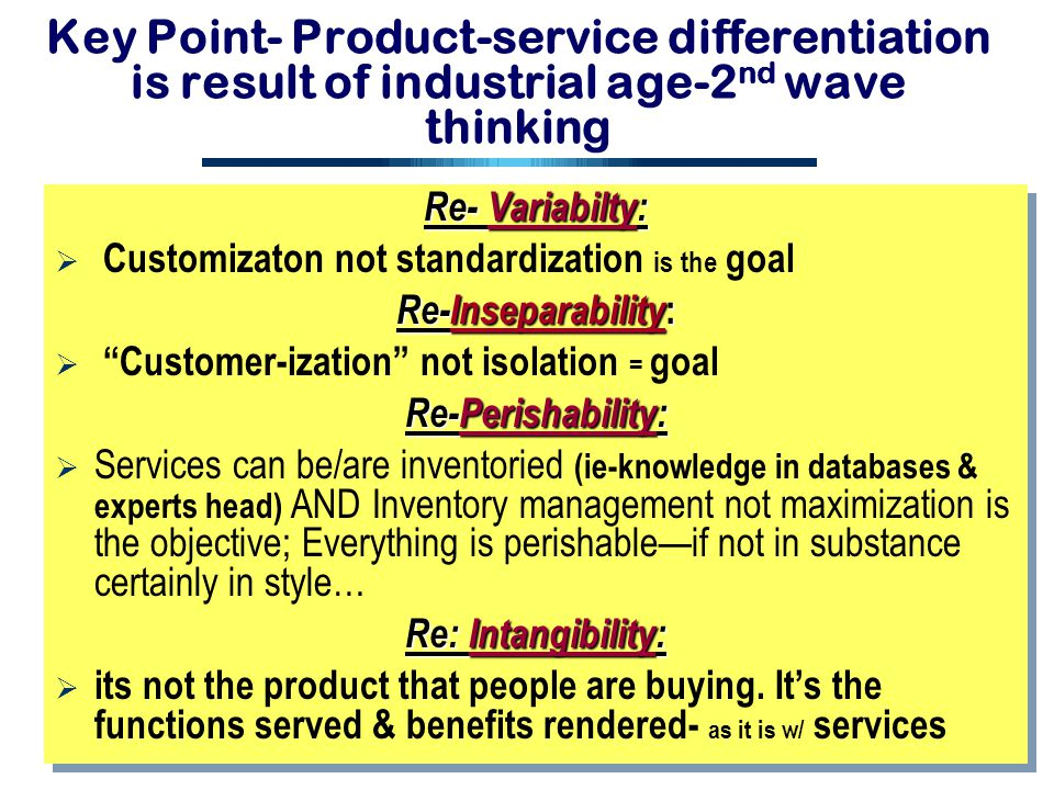 Key Point- Product-service differentiation is result of industrial age-2nd wave thinking