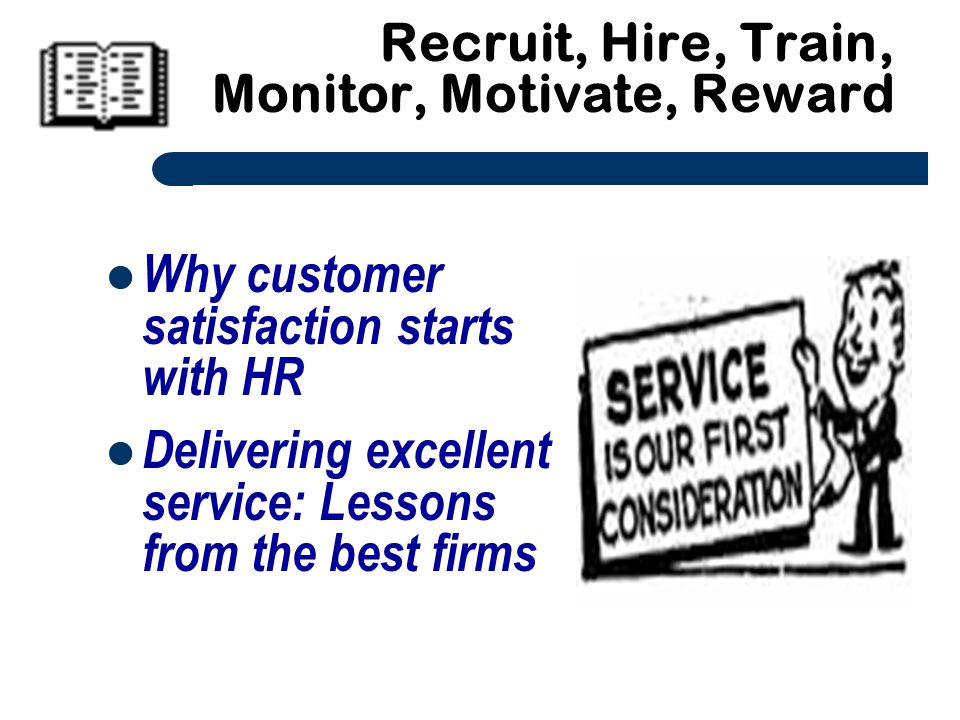 Recruit, Hire, Train, Monitor, Motivate, Reward