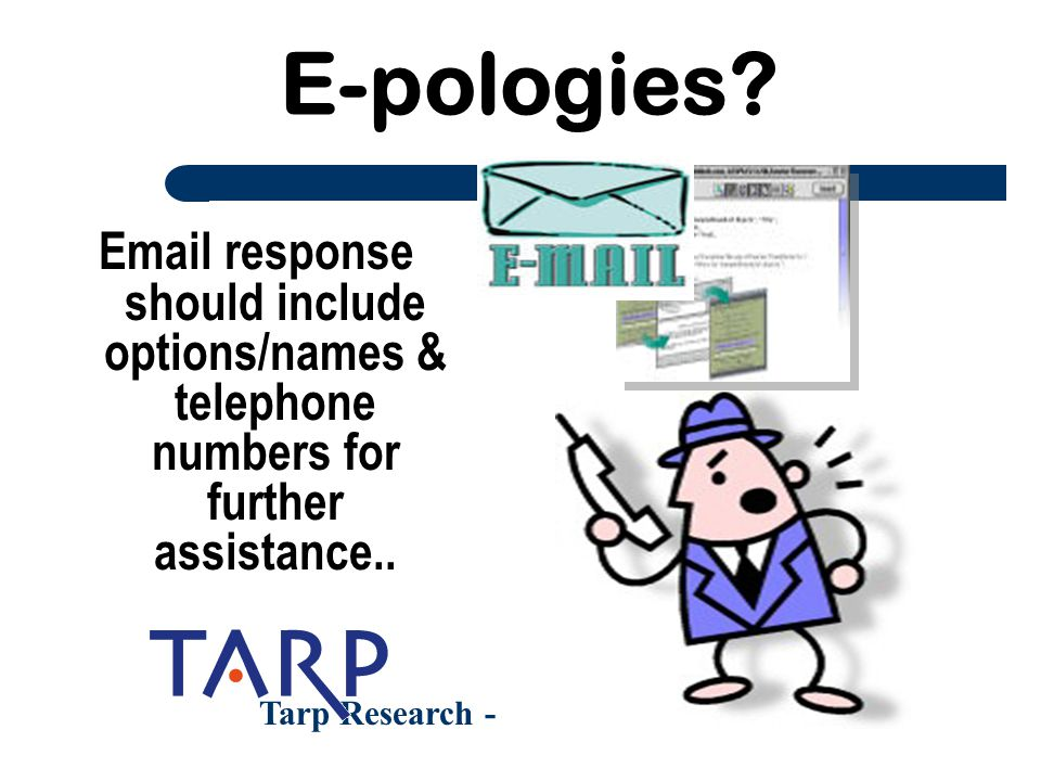 E-pologies Email response should include options/names & telephone numbers for further assistance..