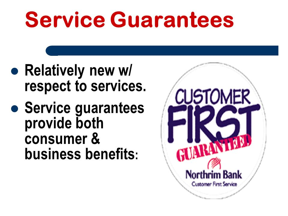 Service Guarantees Relatively new w/ respect to services.