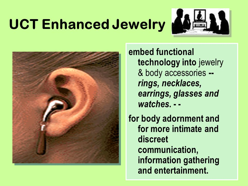 UCT Enhanced Jewelry embed functional technology into jewelry & body accessories -- rings, necklaces, earrings, glasses and watches. - -