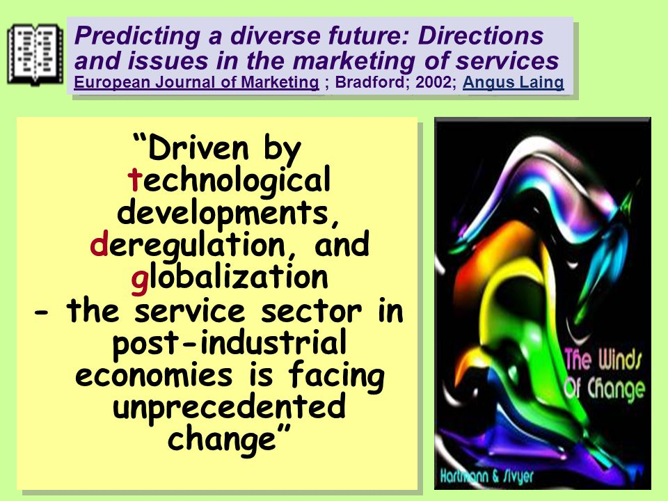 Predicting a diverse future: Directions and issues in the marketing of services European Journal of Marketing ; Bradford; 2002; Angus Laing