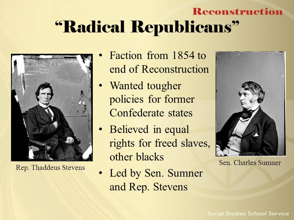 an examination of the radical republicans reconstruction Question: why was the radical republican plan for reconstruction considered radical 3 hand out thaddeus stevens and andrew johnson documents have students.