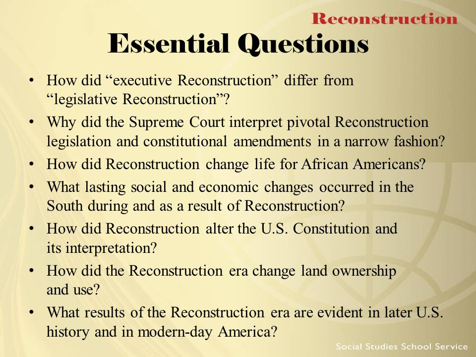 Essential Questions How did executive Reconstruction differ from legislative Reconstruction