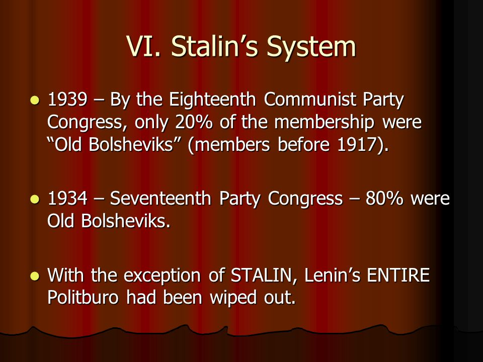 VI. Stalin's System 1939 – By the Eighteenth Communist Party Congress, only 20% of the membership were Old Bolsheviks (members before 1917).