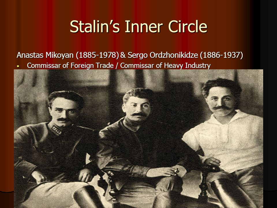 Stalin's Inner Circle Anastas Mikoyan (1885-1978) & Sergo Ordzhonikidze (1886-1937) Commissar of Foreign Trade / Commissar of Heavy Industry.