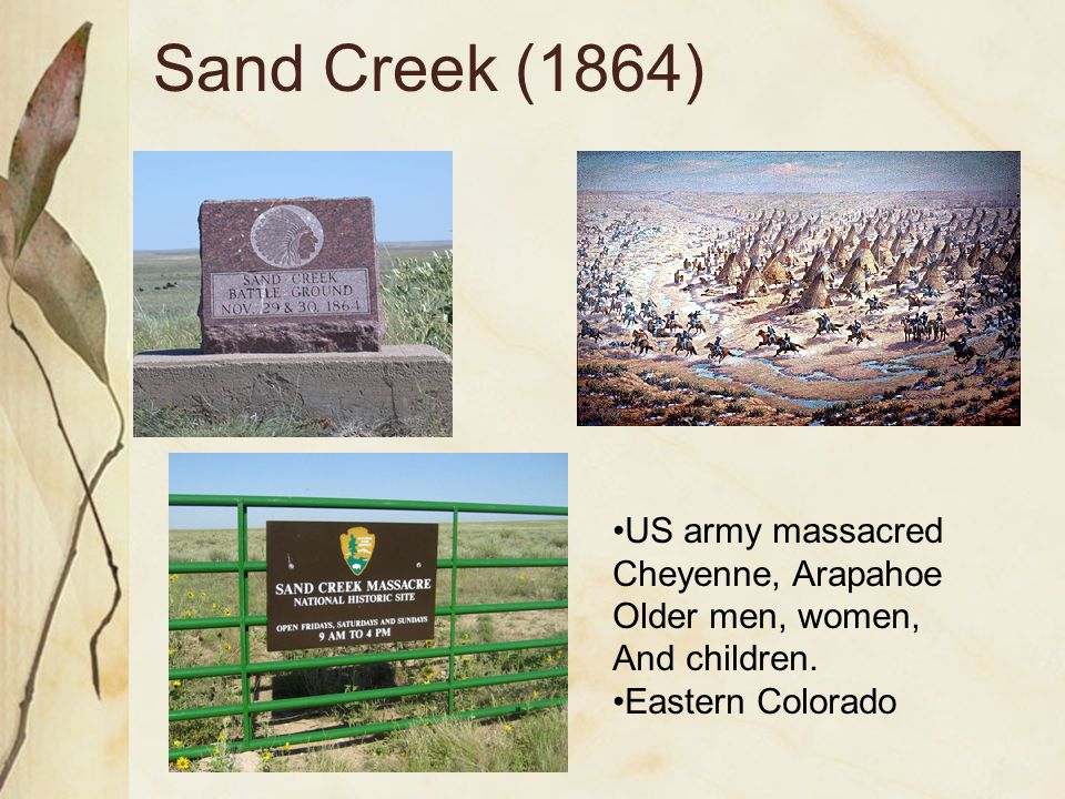 Sand Creek (1864) •US army massacred Cheyenne, Arapahoe