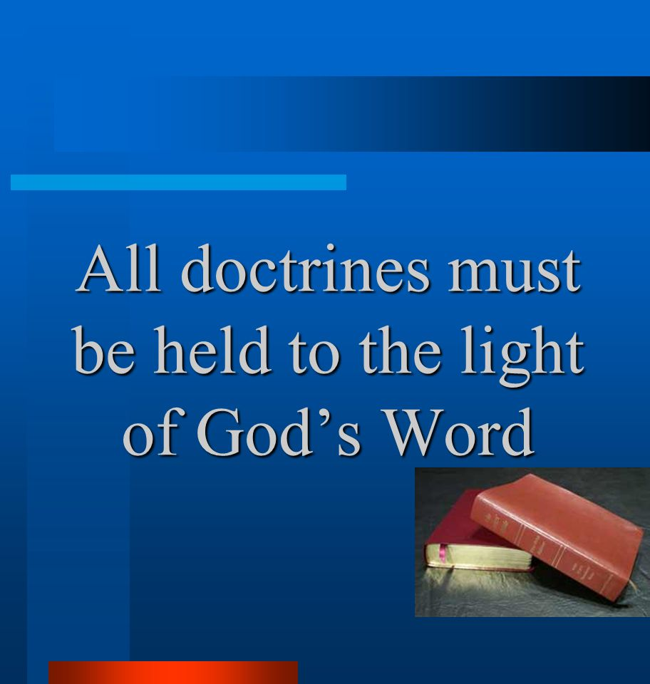 All doctrines must be held to the light of God's Word