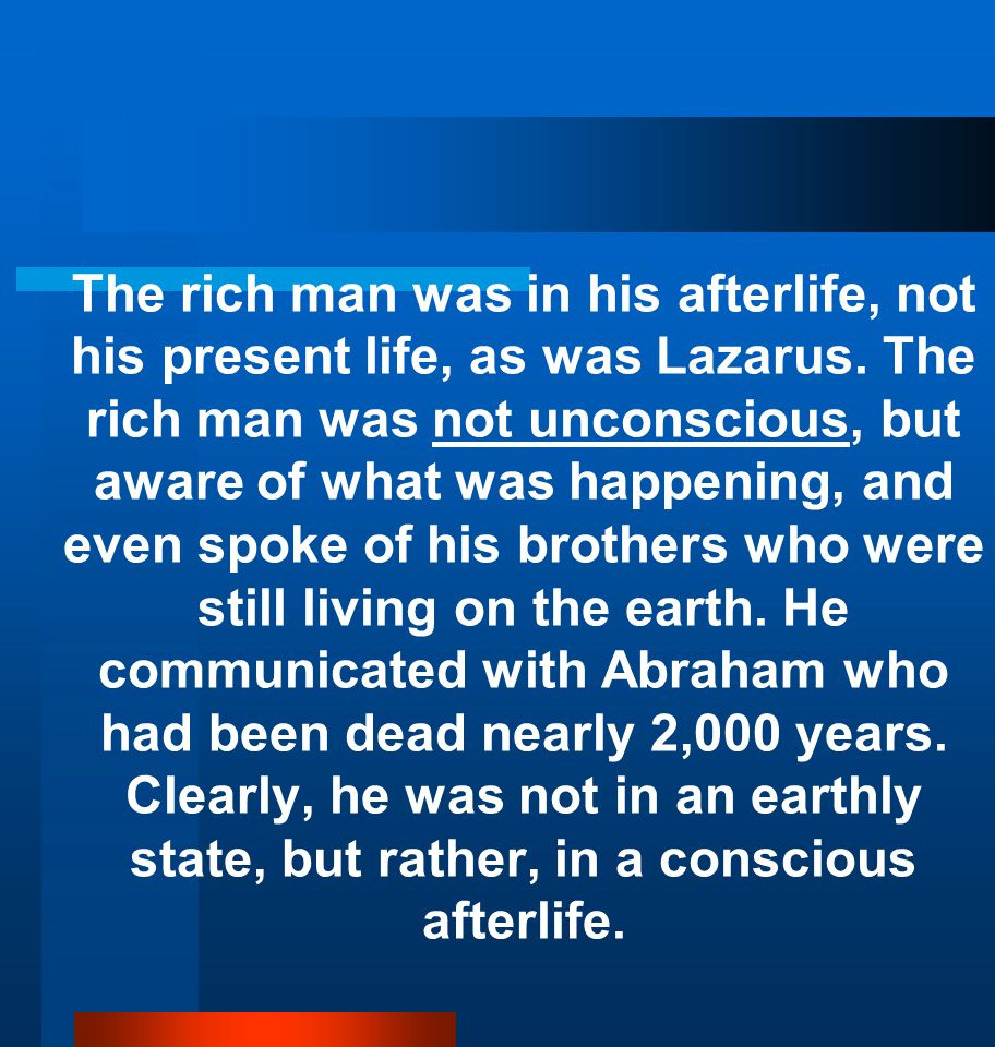 The rich man was in his afterlife, not his present life, as was Lazarus.