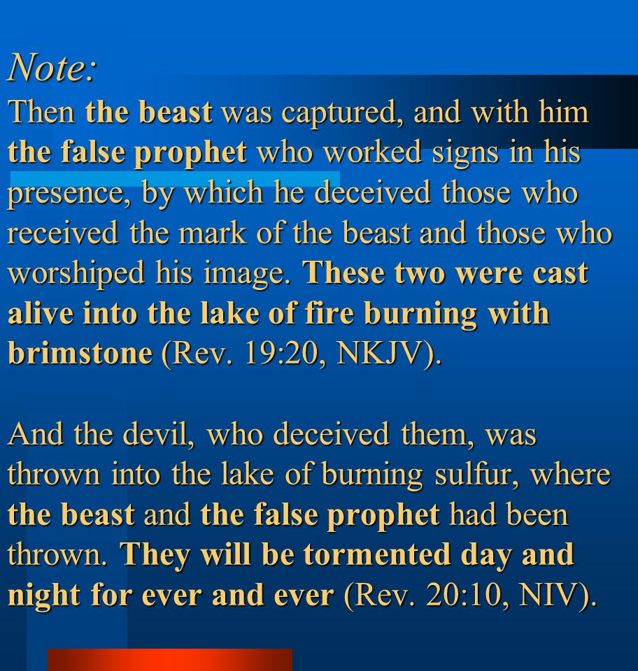 Note: Then the beast was captured, and with him the false prophet who worked signs in his presence, by which he deceived those who received the mark of the beast and those who worshiped his image.
