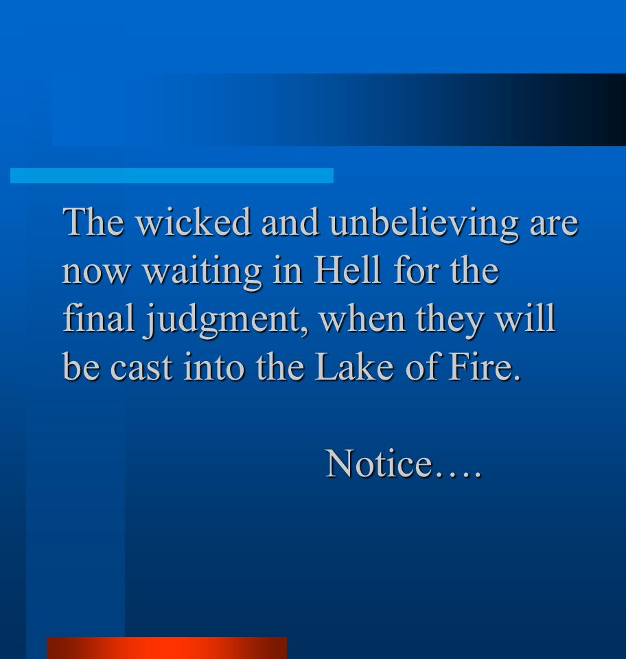 The wicked and unbelieving are now waiting in Hell for the final judgment, when they will be cast into the Lake of Fire.