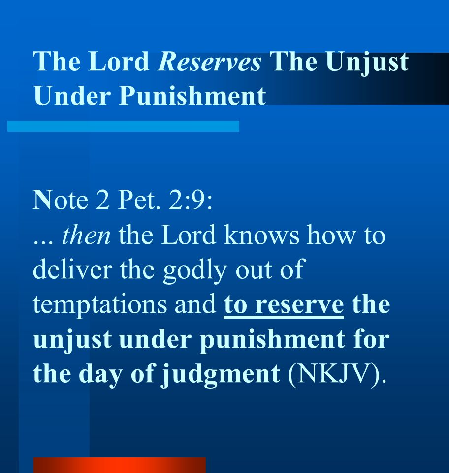 The Lord Reserves The Unjust Under Punishment Note 2 Pet. 2:9: