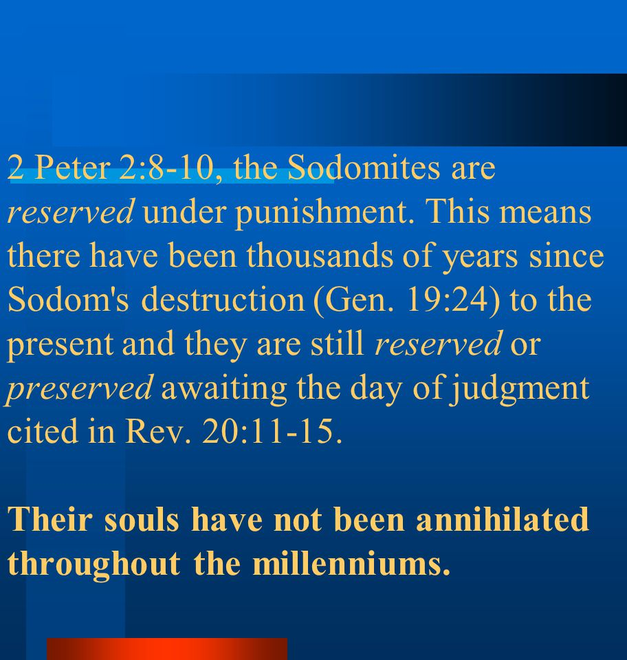 2 Peter 2:8-10, the Sodomites are reserved under punishment