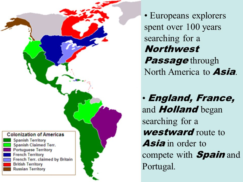 Europeans explorers spent over 100 years searching for a Northwest Passage through North America to Asia.