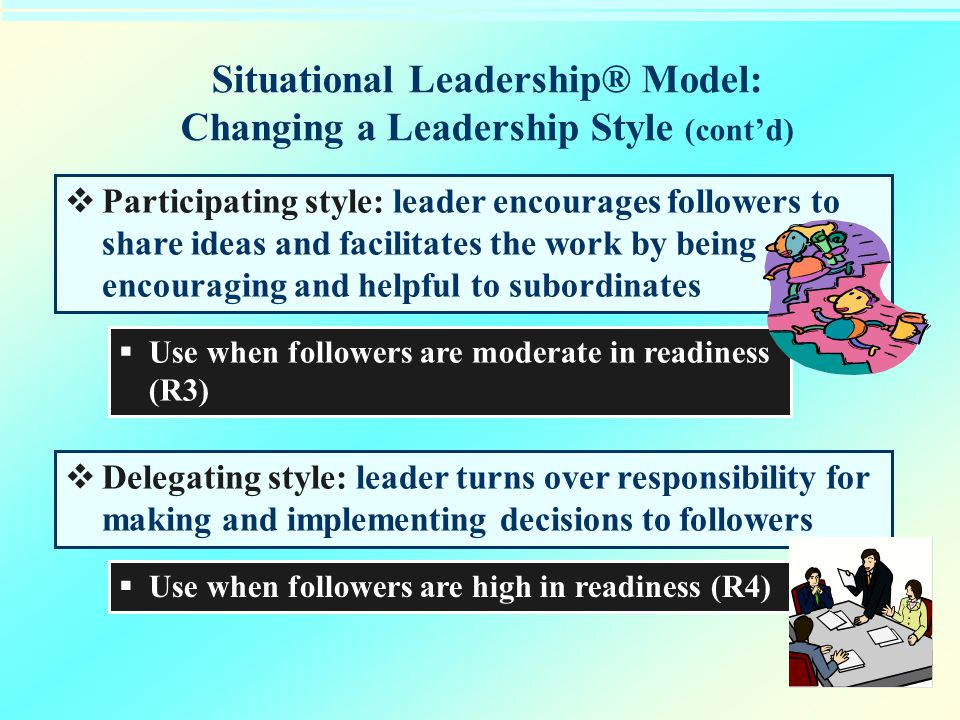 Situational Leadership® Model: Changing a Leadership Style (cont'd)