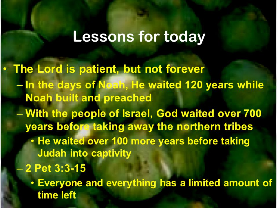 Lessons for today The Lord is patient, but not forever