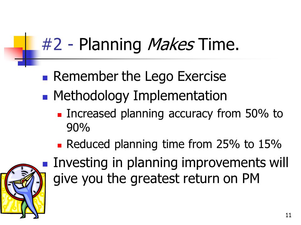 #2 - Planning Makes Time. Remember the Lego Exercise