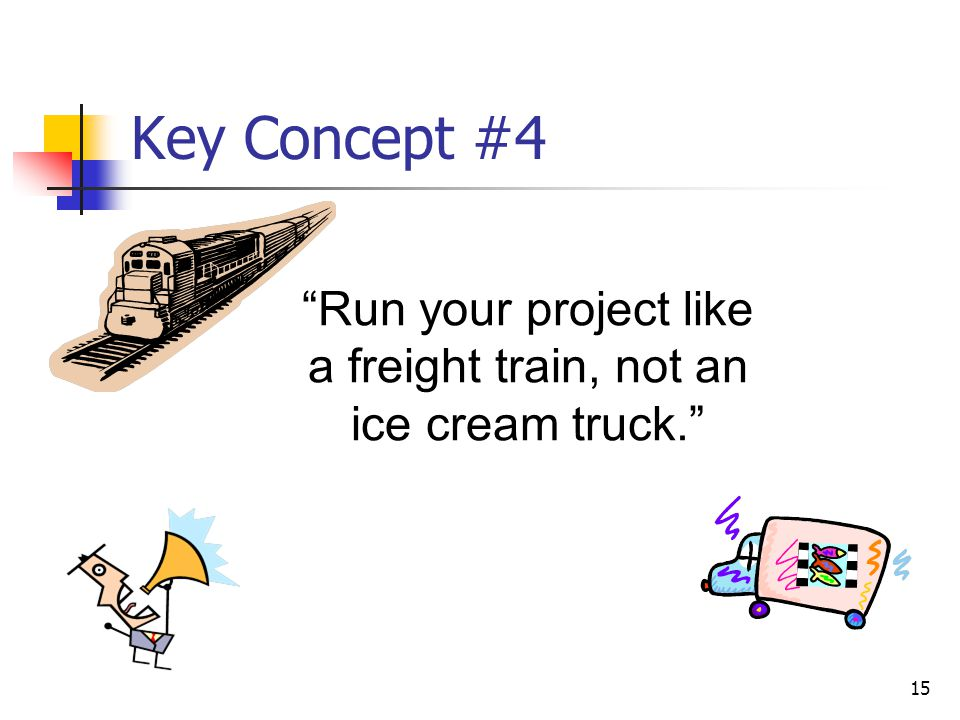 Run your project like a freight train, not an ice cream truck.