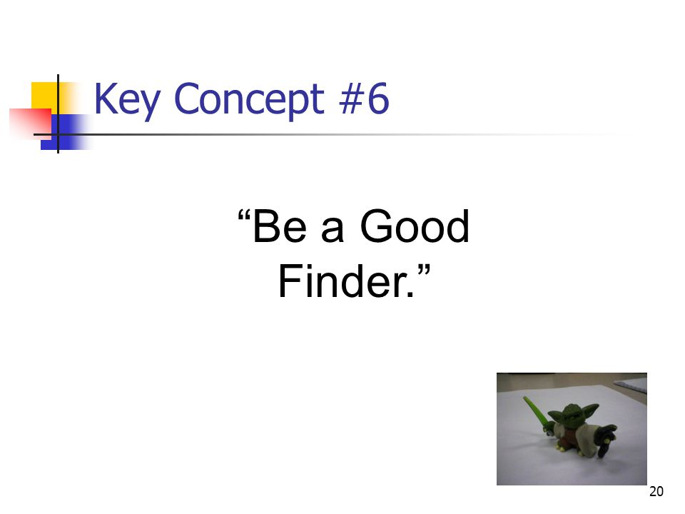 Key Concept #6 Be a Good Finder. Mike Key Points:
