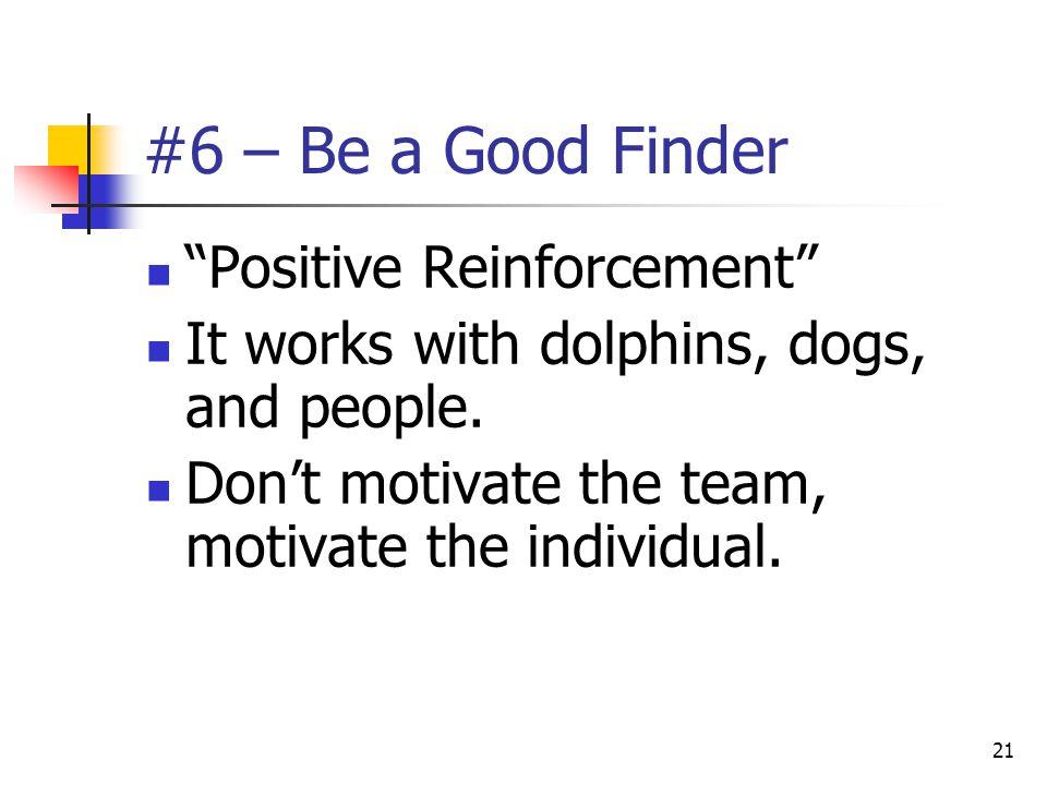 #6 – Be a Good Finder Positive Reinforcement
