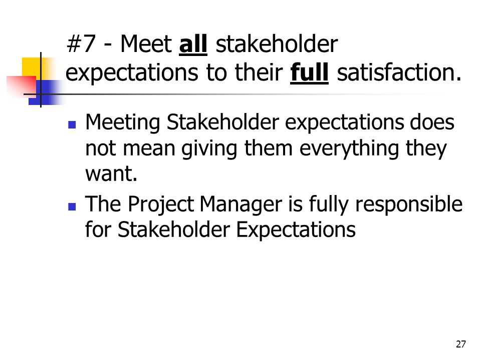 #7 - Meet all stakeholder expectations to their full satisfaction.