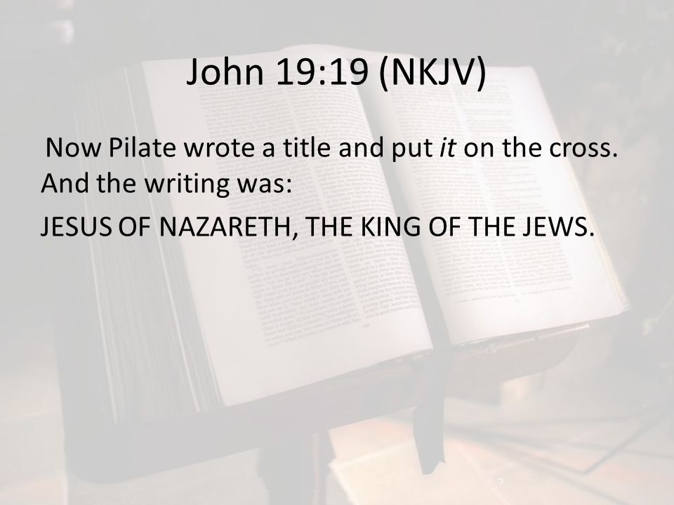 John 19:19 (NKJV) Now Pilate wrote a title and put it on the cross.