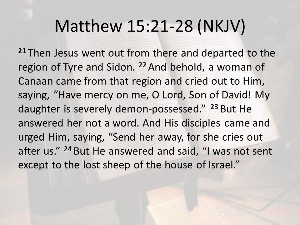 Matthew 15:21-28 (NKJV)