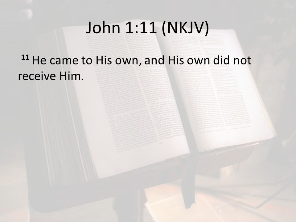 John 1:11 (NKJV) 11 He came to His own, and His own did not receive Him.