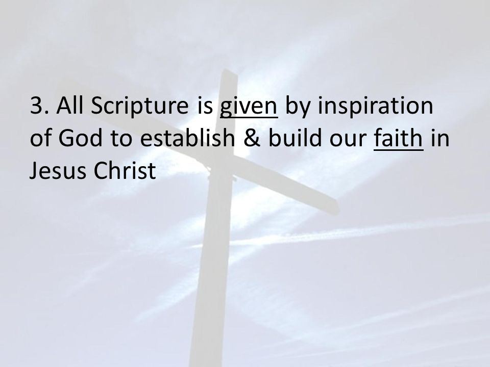 3. All Scripture is given by inspiration of God to establish & build our faith in Jesus Christ