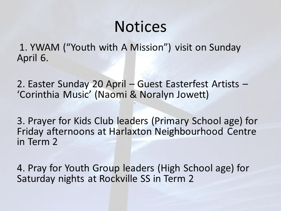 Notices 1. YWAM ( Youth with A Mission ) visit on Sunday April 6.