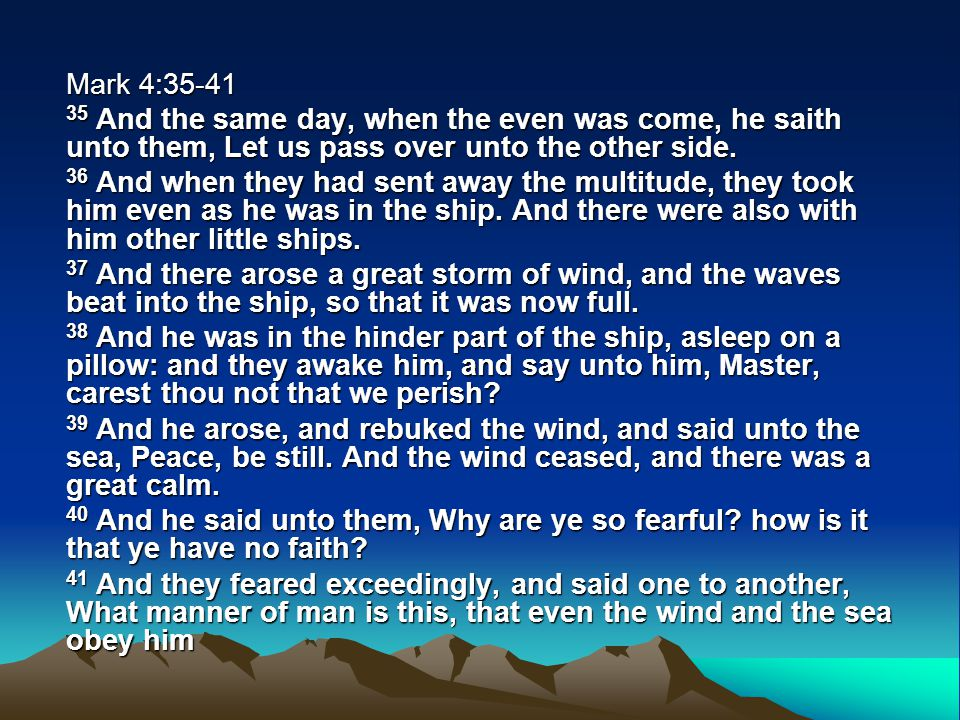 Mark 4:35-41 35 And the same day, when the even was come, he saith unto them, Let us pass over unto the other side.