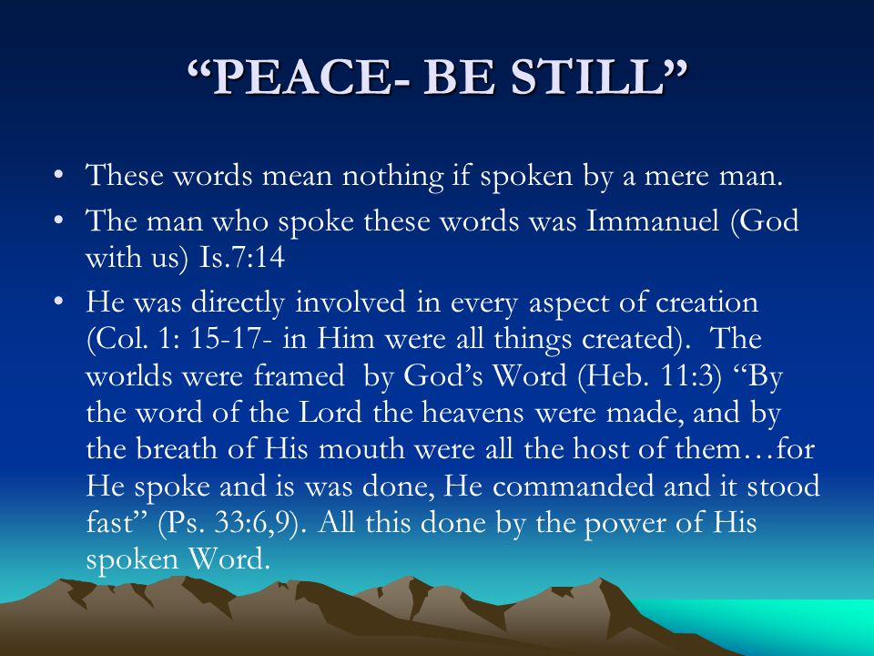 PEACE- BE STILL These words mean nothing if spoken by a mere man.