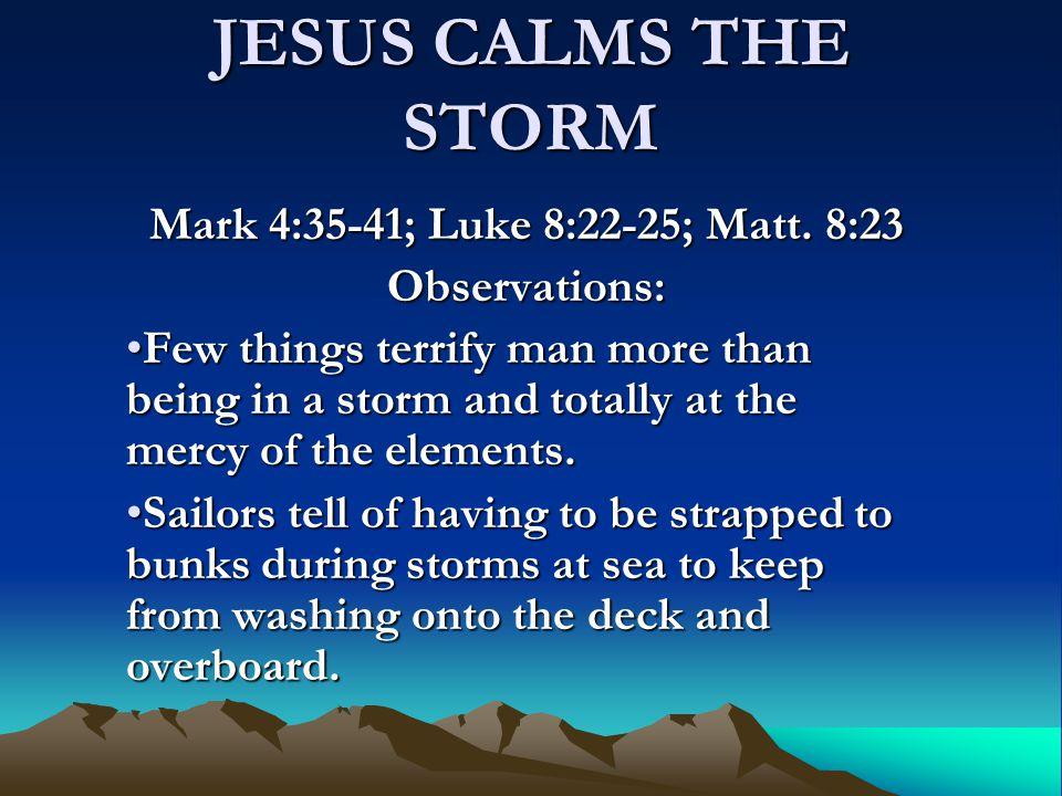 JESUS CALMS THE STORM Mark 4:35-41; Luke 8:22-25; Matt. 8:23