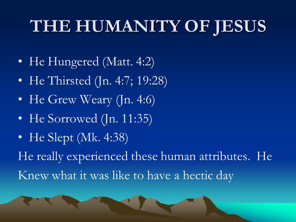 THE HUMANITY OF JESUS He Hungered (Matt. 4:2)