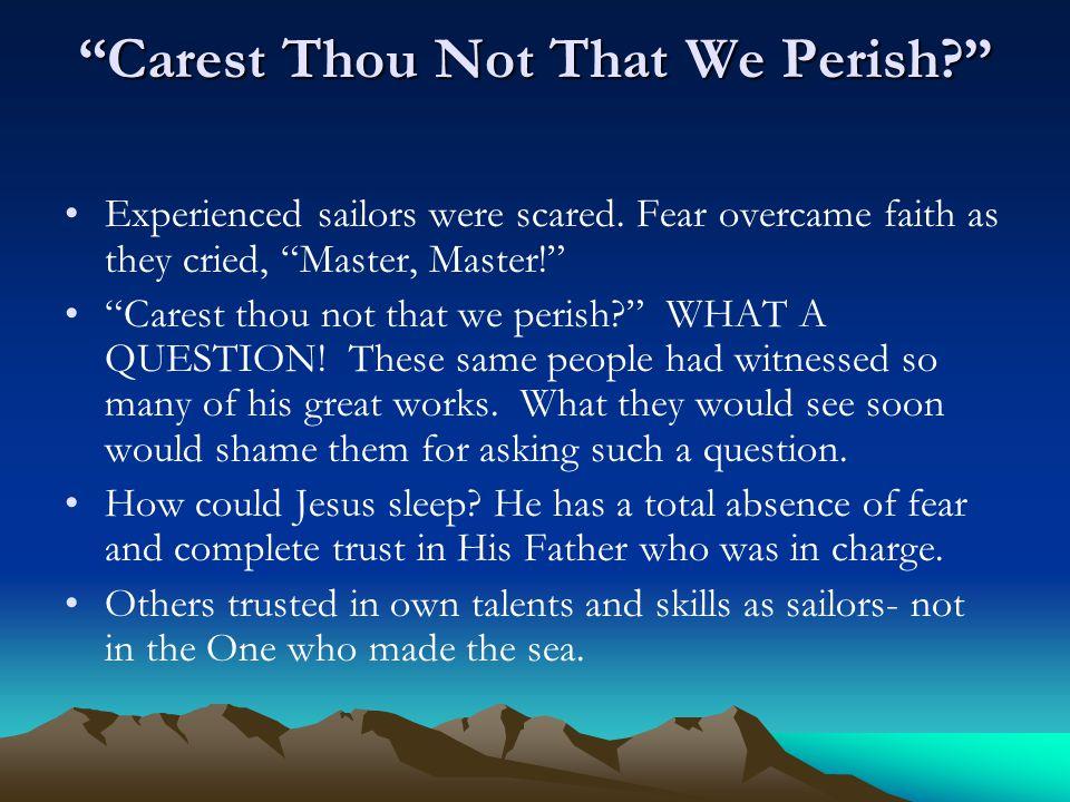 Carest Thou Not That We Perish