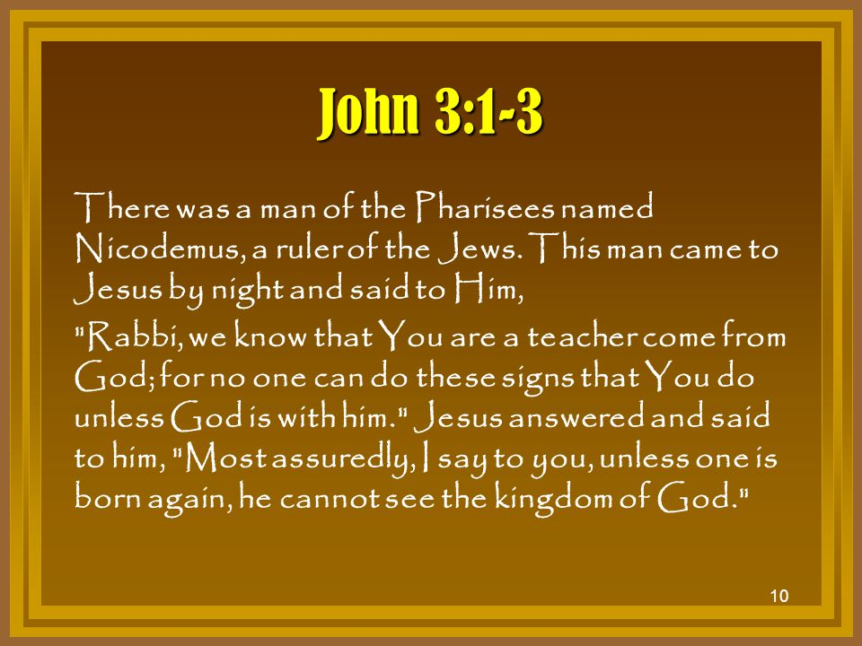John 3:1-3 There was a man of the Pharisees named Nicodemus, a ruler of the Jews. This man came to Jesus by night and said to Him,