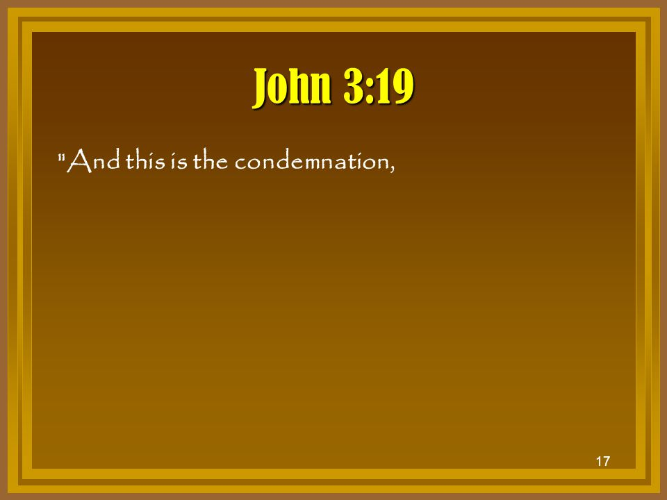 John 3:19 And this is the condemnation,