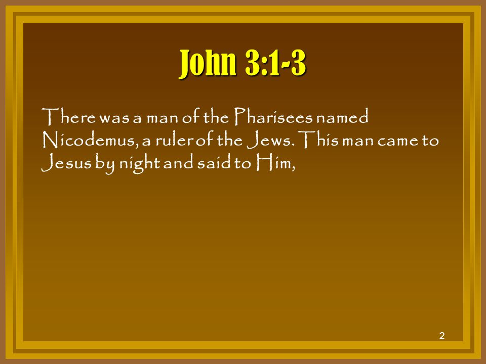 John 3:1-3 There was a man of the Pharisees named Nicodemus, a ruler of the Jews.