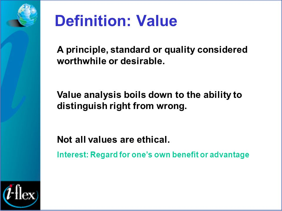 Definition: Value A principle, standard or quality considered worthwhile or desirable.