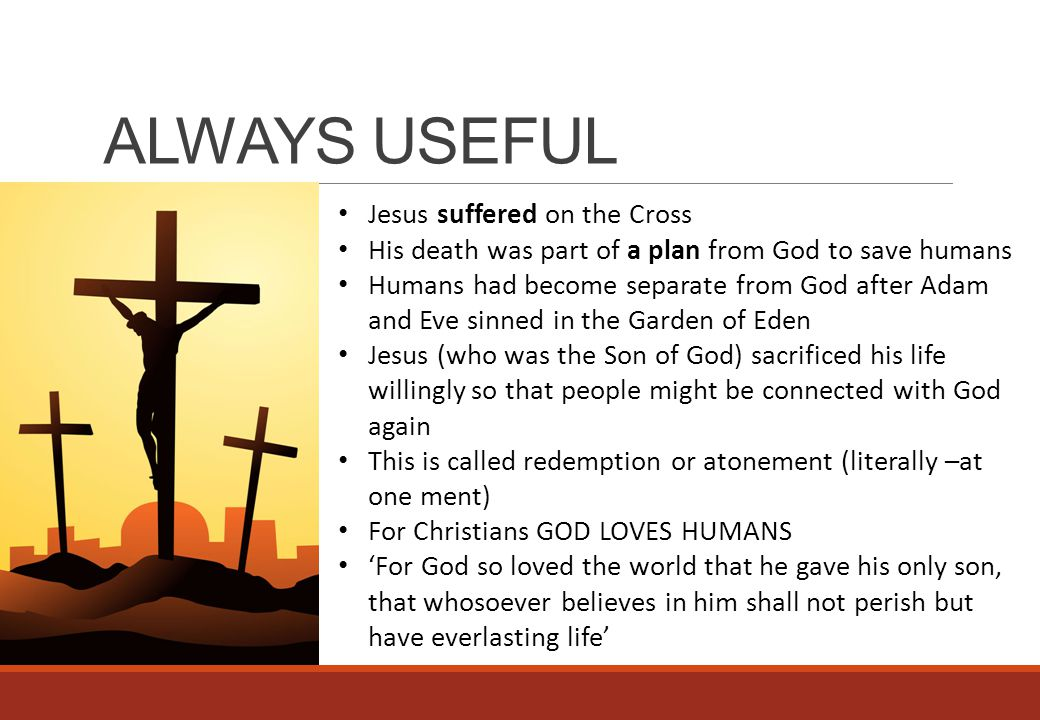 ALWAYS USEFUL Jesus suffered on the Cross