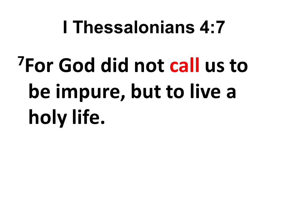 7For God did not call us to be impure, but to live a holy life.