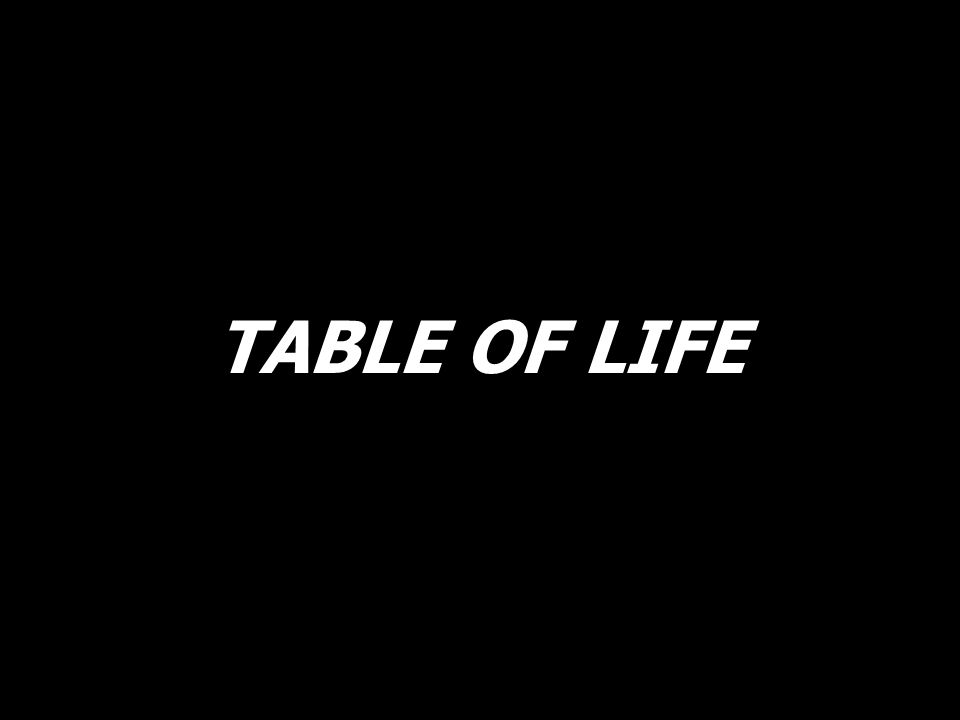 TABLE OF LIFE