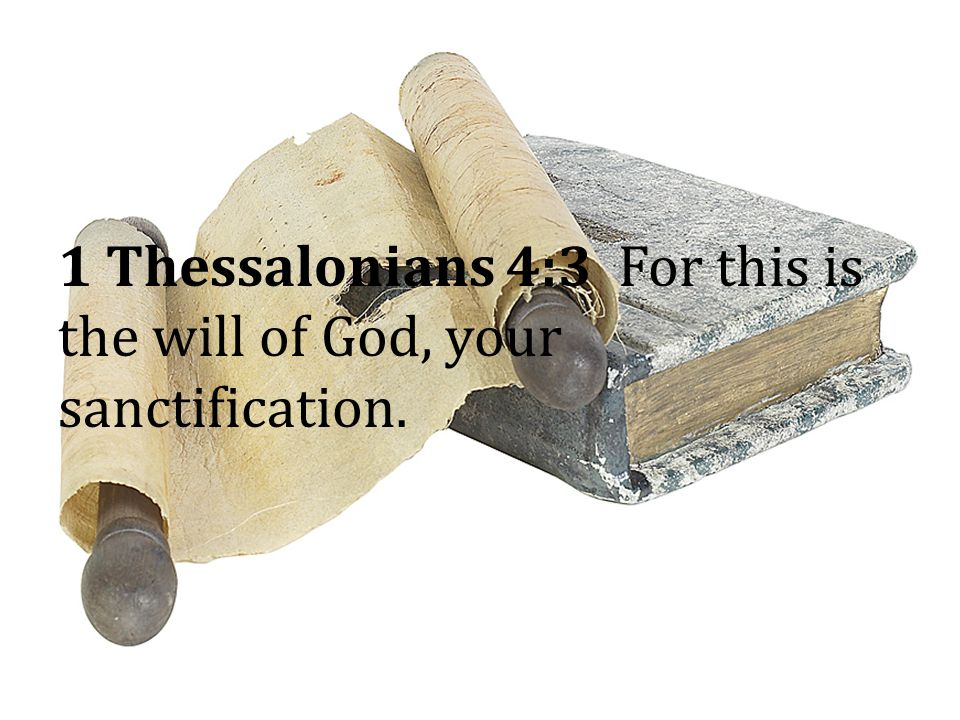 1 Thessalonians 4:3 For this is the will of God, your sanctification.
