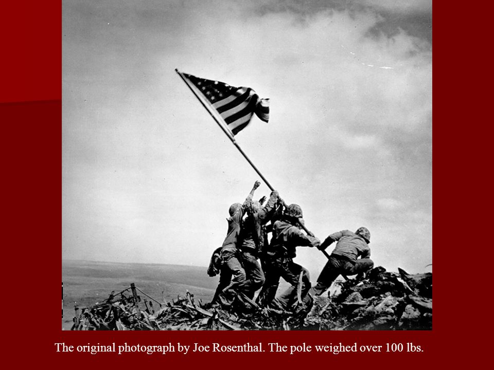 The original photograph by Joe Rosenthal. The pole weighed over 100 lbs.