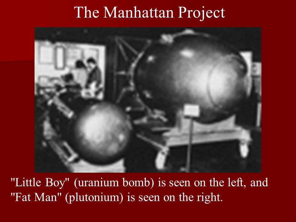 The Manhattan Project Little Boy (uranium bomb) is seen on the left, and Fat Man (plutonium) is seen on the right.
