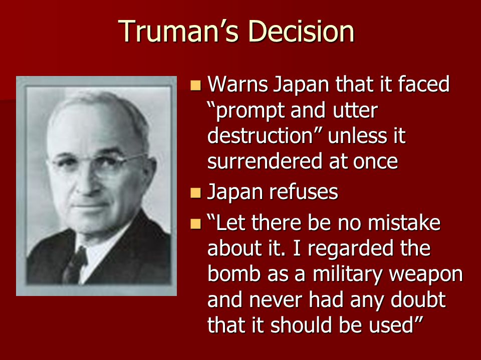 Truman's Decision Warns Japan that it faced prompt and utter destruction unless it surrendered at once.